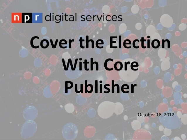 Cover the Election   With Core    Publisher             October 18, 2012