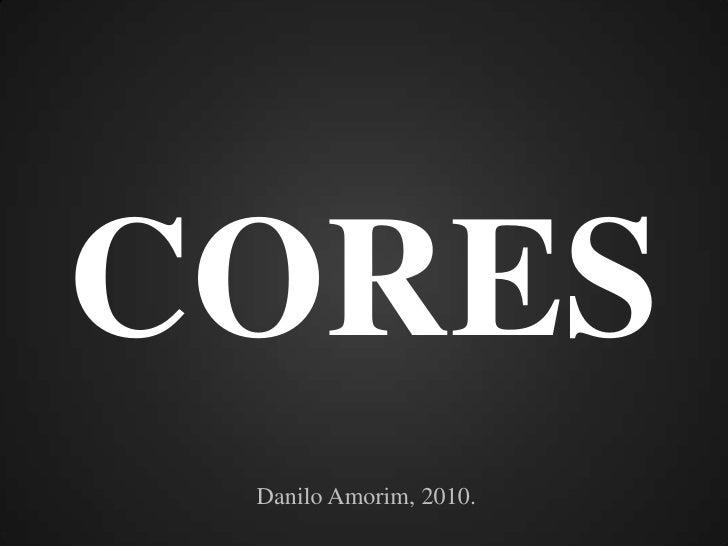 CORES<br />DaniloAmorim, 2010.<br />