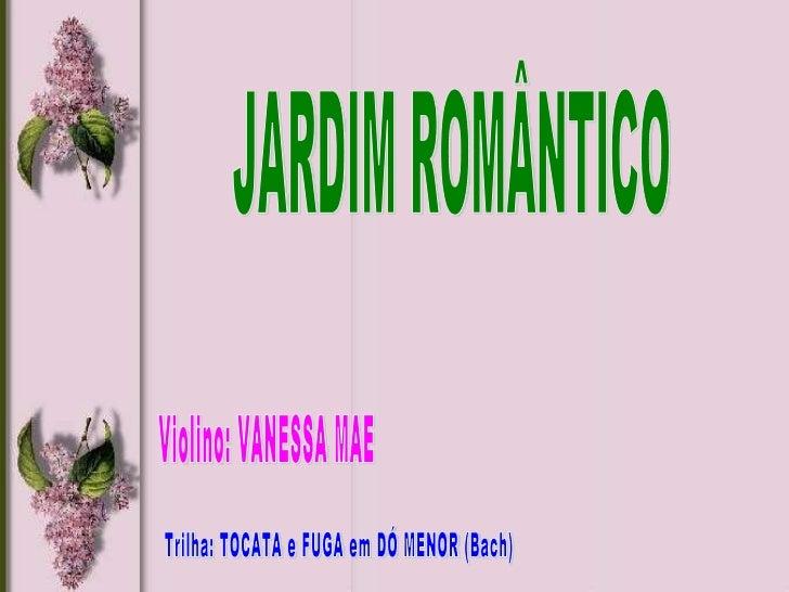 Violino: VANESSA MAE Trilha: TOCATA e FUGA em DÓ MENOR (Bach) JARDIM ROMÂNTICO