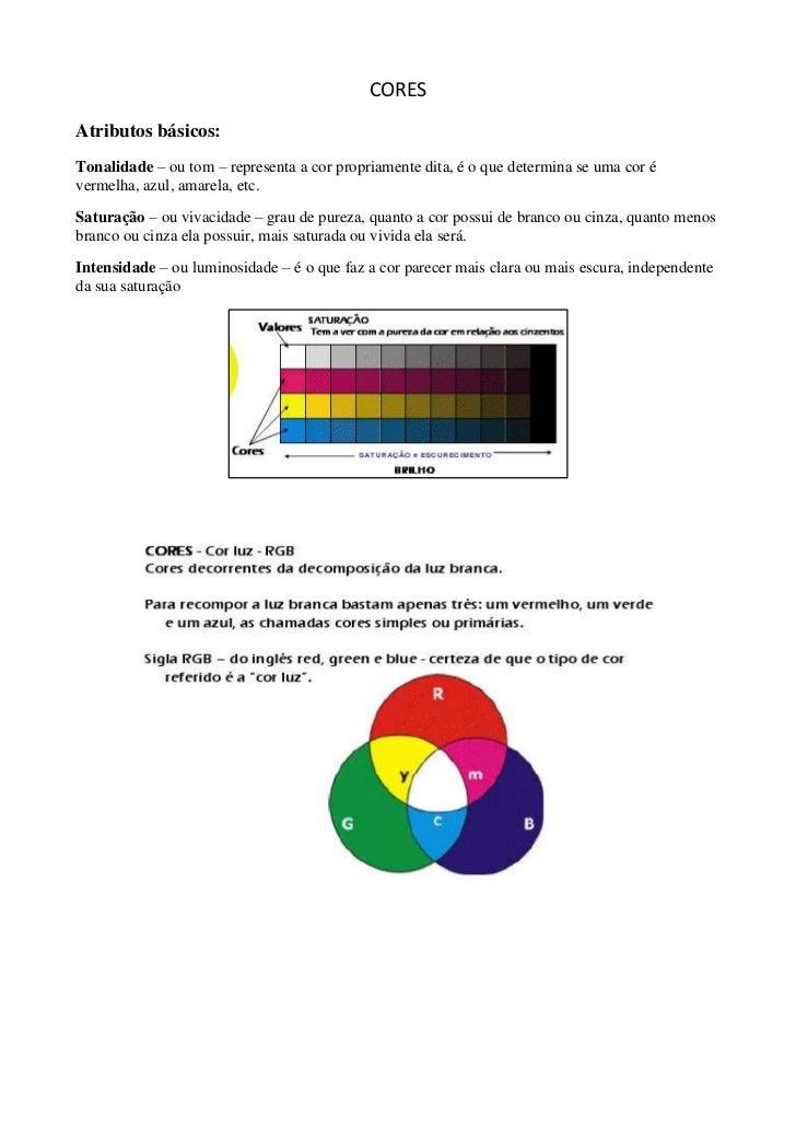 CORESAtributos básicos:Tonalidade – ou tom – representa a cor propriamente dita, é o que determina se uma cor évermelha, a...