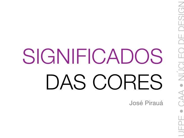 SIGNIFICADOS   DAS CORES          José Pirauá
