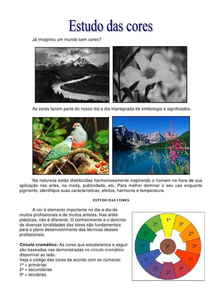 Já imaginou um mundo sem cores?      As cores fazem parte do nosso dia a dia impregnada de simbologia e significados.     ...