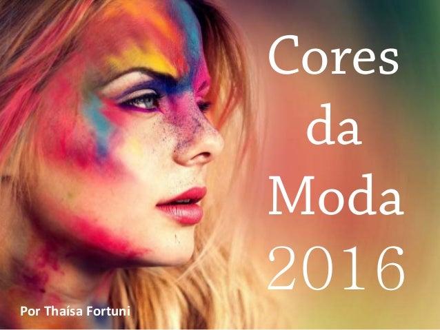 Cores da Moda 2016PorThaísa Fortuni