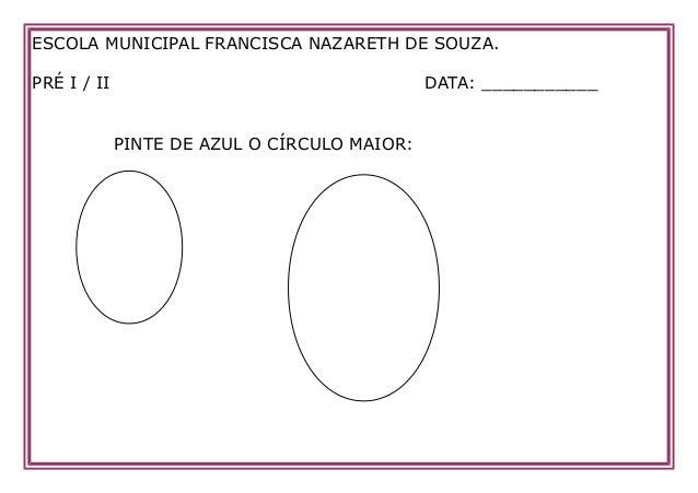 ESCOLA MUNICIPAL FRANCISCA NAZARETH DE SOUZA. PRÉ I / II  DATA: ___________ PINTE DE AZUL O CÍRCULO MAIOR:
