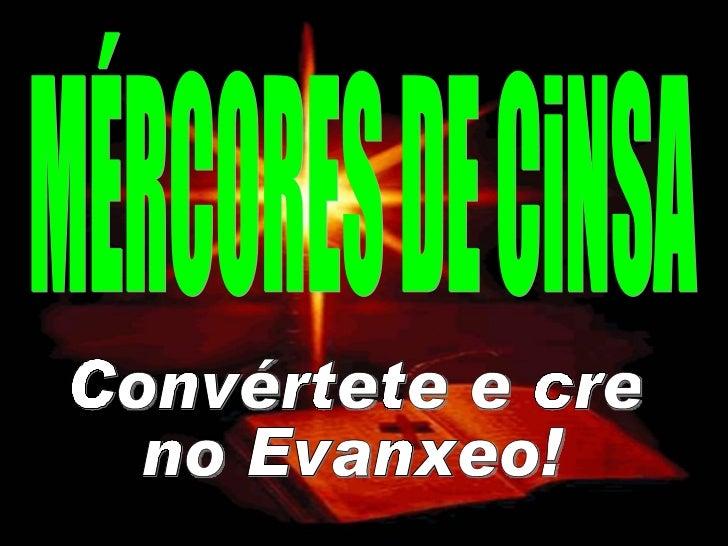 MÉRCORES DE CiNSA Convértete e cre no Evanxeo!