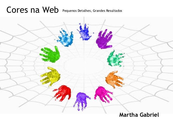 Cores na Web   Pequenos Detalhes, Grandes Resultados                                                       Martha Gabriel