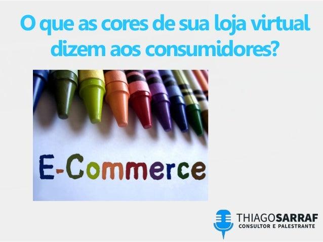 O queas cores de sualoja virtual dizem aos consumidores?