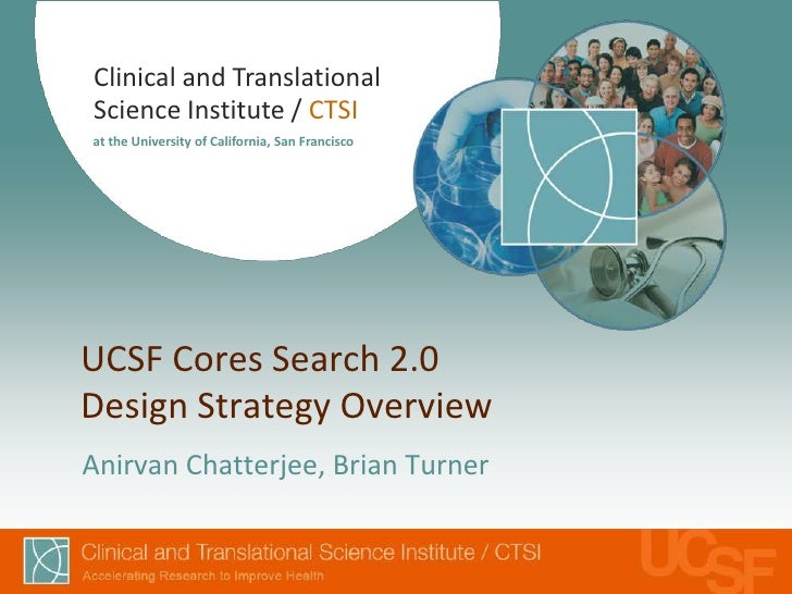 Clinical and TranslationalScience Institute / CTSIat the University of California, San FranciscoUCSF Cores Search 2.0Desig...