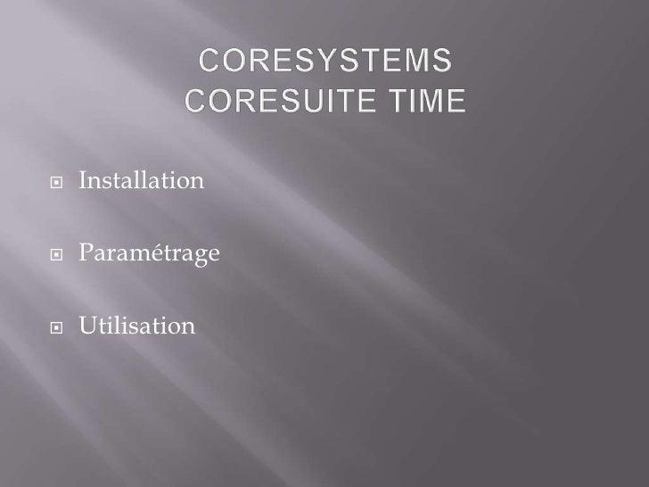 CORESYSTEMSCORESUITE TIME<br />Installation<br />Paramétrage<br />Utilisation<br />