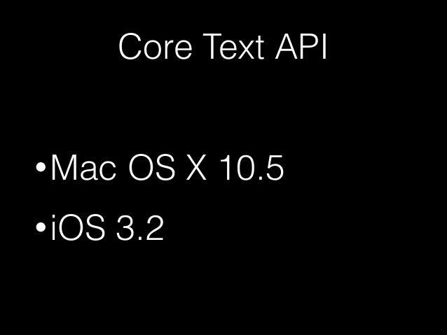 Core Text API • Mac • iOS  OS X 10.5  3.2