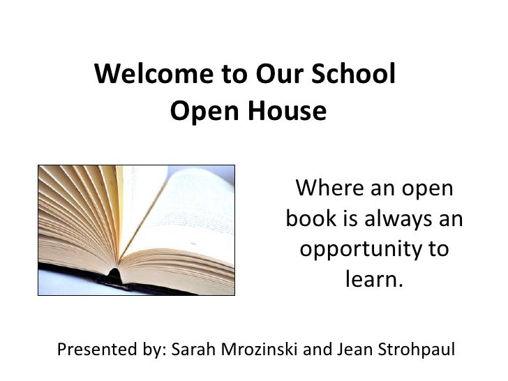 Welcome to Our School         Open House                            Where an open                           book is always...