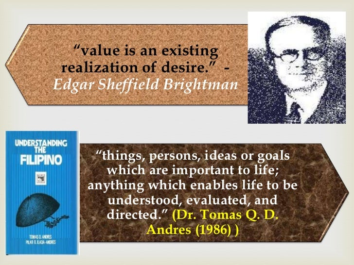 """""""value is an existing realization of desire."""" -Edgar Sheffield Brightman     """"things, persons, ideas or goals       which ..."""