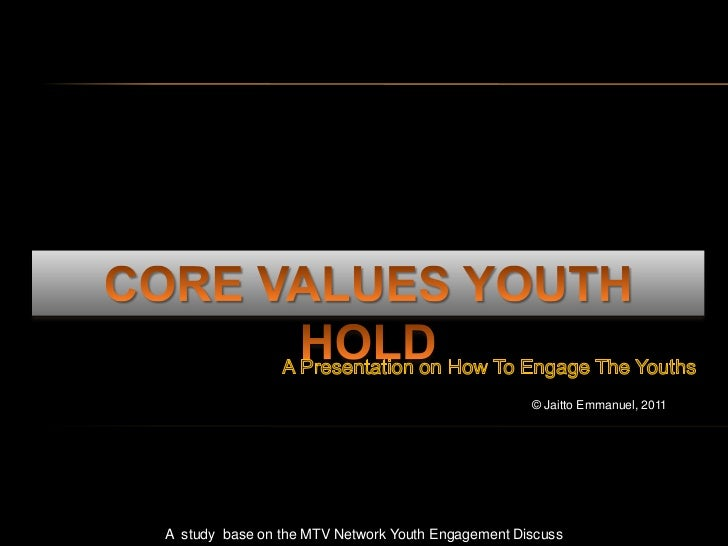 © Jaitto Emmanuel, 2011A study base on the MTV Network Youth Engagement Discuss