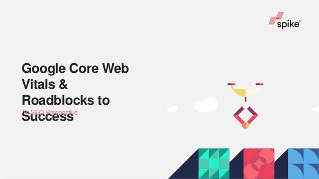 Google Core Web Vitals & Roadblocks to SuccessAn SEO Perspective
