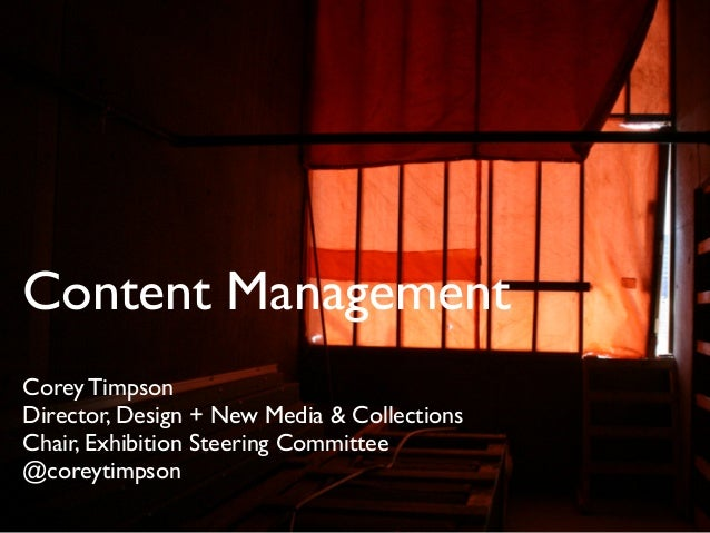 Content Management Corey Timpson  Director, Design + New Media & Collections  Chair, Exhibition Steering Committee  @co...