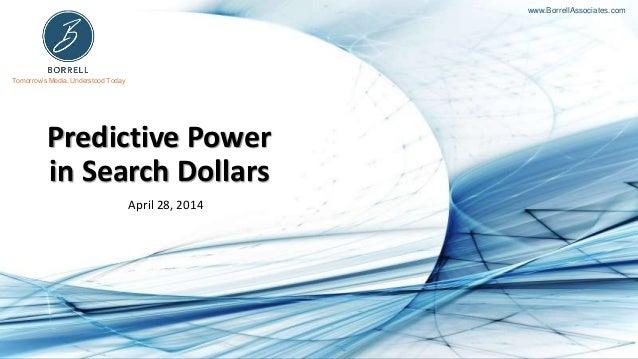 Tomorrow's Media, Understood Today www.BorrellAssociates.com Predictive Power in Search Dollars April 28, 2014