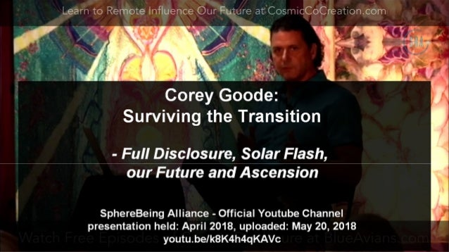 Corey Goode - Surviving Transition, Full Disclosure, Solar Flash, our Future and Ascension - May 2018