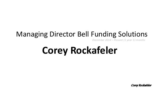 Managing Director Bell Funding Solutions Corey Rockafeler Corey Rockafeler December 2014 – Present (1 year 11 months