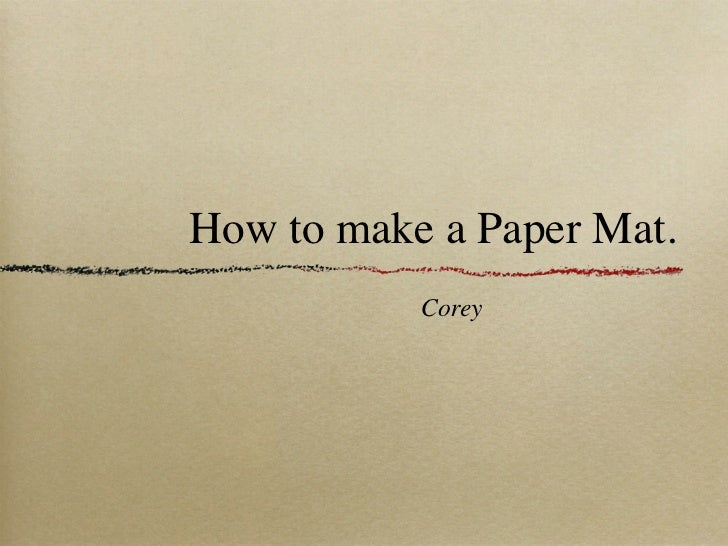 How to make a Paper Mat.           Corey