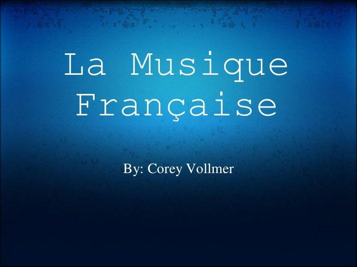 La Musique Française By: Corey Vollmer