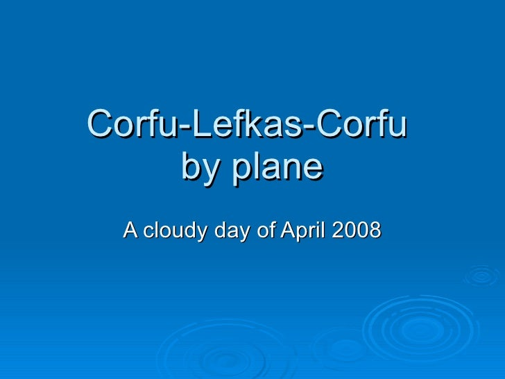Corfu-Lefkas-Corfu  by plane A cloudy day of April 2008