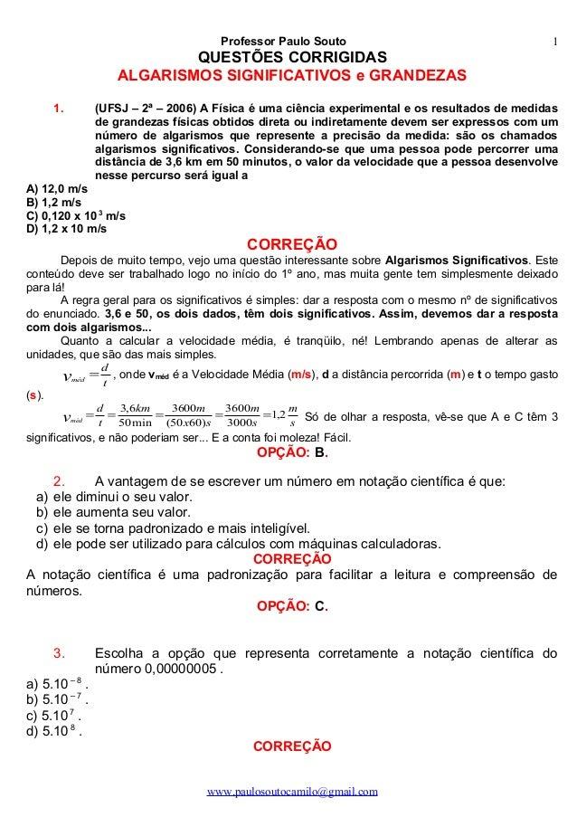 Professor Paulo Souto QUESTÕES CORRIGIDAS ALGARISMOS SIGNIFICATIVOS e GRANDEZAS 1. (UFSJ – 2ª – 2006) A Física é uma ciênc...