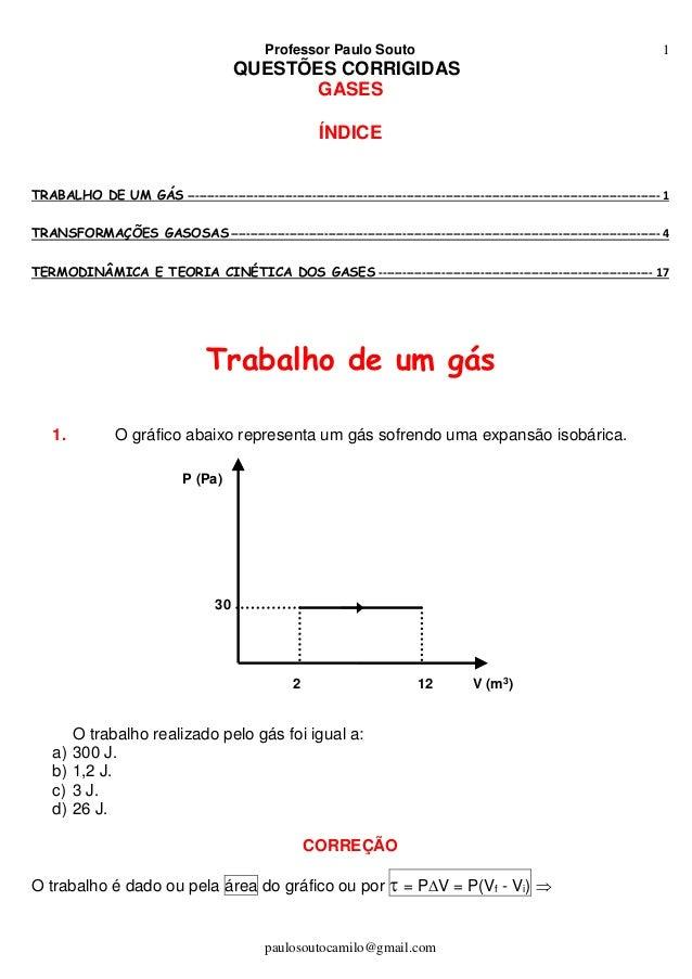 Professor Paulo Souto paulosoutocamilo@gmail.com 1 QUESTÕES CORRIGIDAS GASES ÍNDICE TRABALHO DE UM GÁS -------------------...