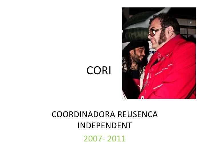 CORI<br />COORDINADORA REUSENCA INDEPENDENT <br />2007- 2011 <br />