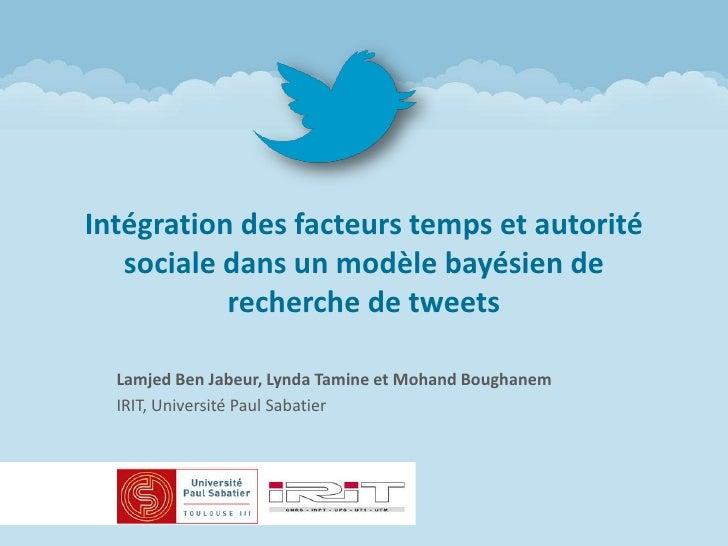 Intégration des facteurs temps et autorité   sociale dans un modèle bayésien de           recherche de tweets  Lamjed Ben ...
