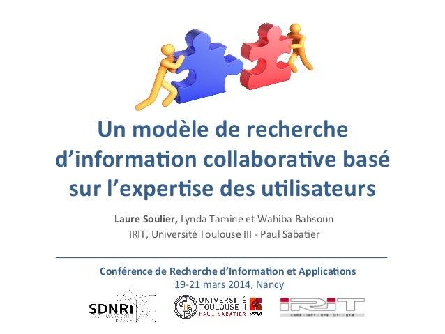 Un  modèle  de  recherche   d'informa1on  collabora1ve  basé   sur  l'exper1se  des  u1lisateurs   ...