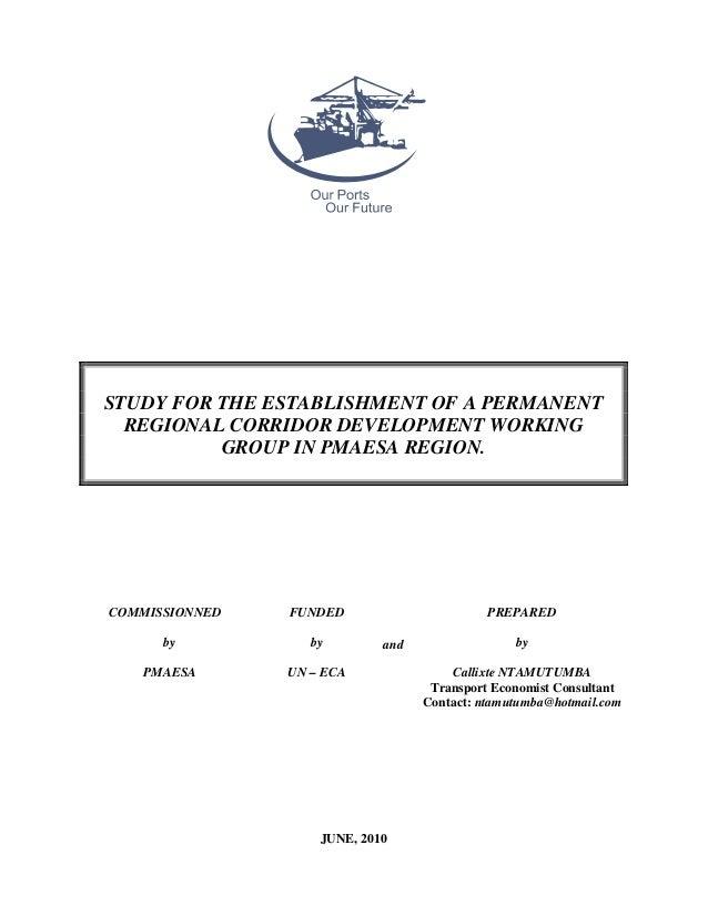 STUDY FOR THE ESTABLISHMENT OF A PERMANENT REGIONAL CORRIDOR DEVELOPMENT WORKING GROUP IN PMAESA REGION. JUNE, 2010 COMMIS...