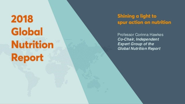 November 2018 2018 Global Nutrition Report Professor Corinna Hawkes Co-Chair, Independent Expert Group of the Global Nutri...