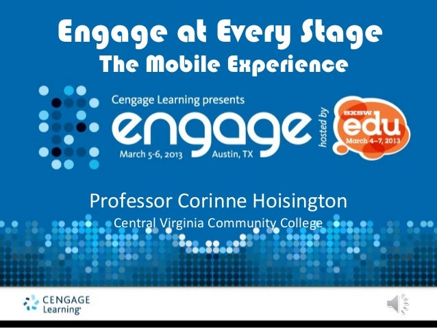 Engage at Every Stage   The Mobile Experience  Professor Corinne Hoisington    Central Virginia Community College