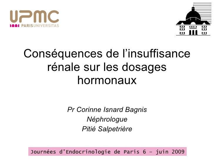 Conséquences de l'insuffisance rénale sur les dosages hormonaux Pr Corinne Isnard Bagnis Néphrologue Pitié Salpetrière Jou...