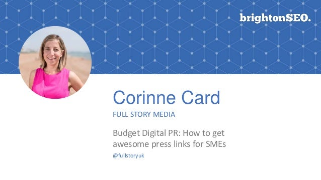 Corinne Card FULL STORY MEDIA Budget Digital PR: How to get awesome press links for SMEs @fullstoryuk