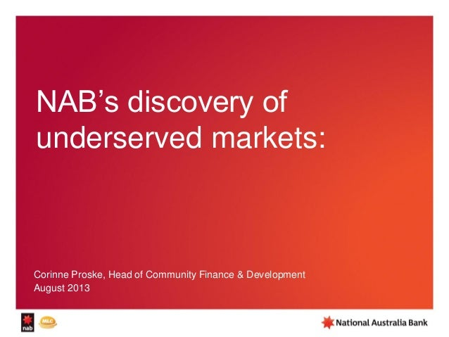 NAB's discovery of underserved markets: Corinne Proske, Head of Community Finance & Development August 2013