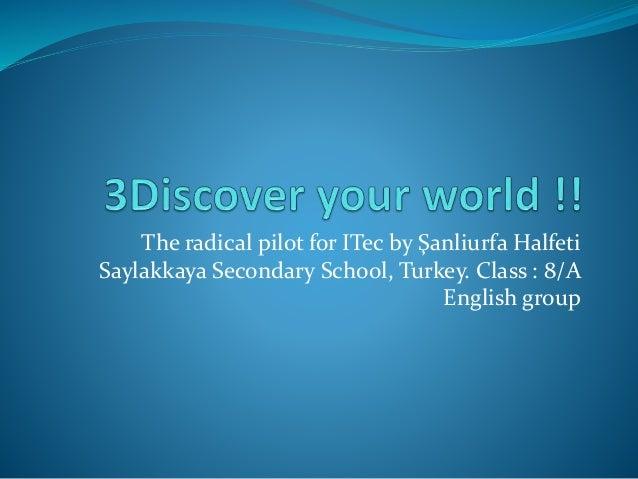The radical pilot for ITec by Şanliurfa Halfeti Saylakkaya Secondary School, Turkey. Class : 8/A English group