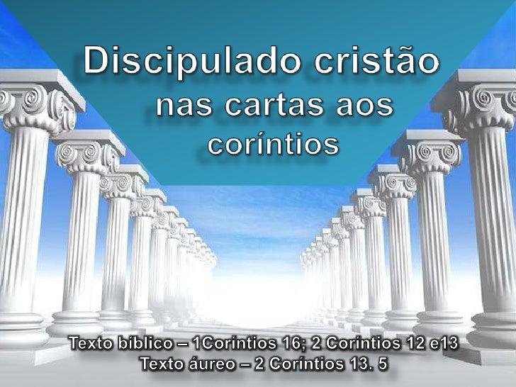 Discipulado cristão <br />            nas cartas aos <br />                   coríntios<br />Texto bíblico – 1Coríntio...