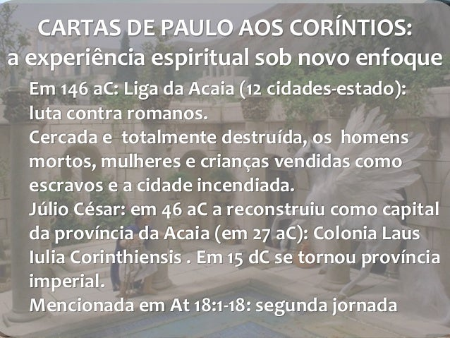 CARTAS DE PAULO AOS CORÍNTIOS:  a experiência espiritual sob novo enfoque  Em 146 aC: Liga da Acaia (12 cidades-estado):  ...