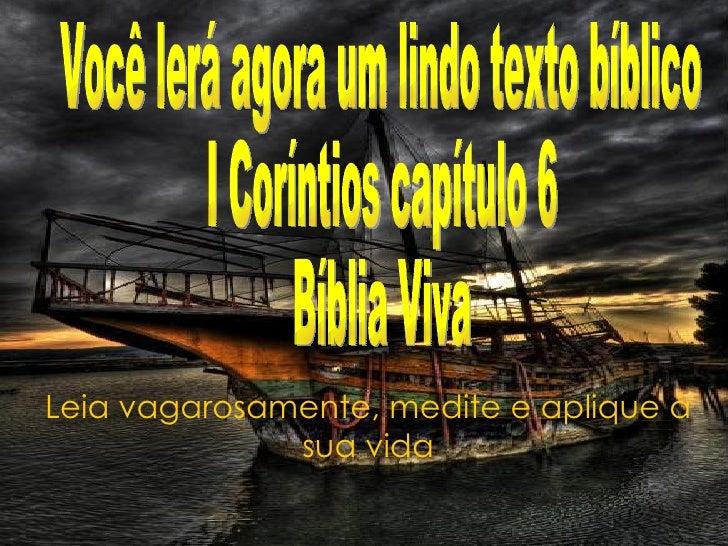Leia vagarosamente, medite e aplique à sua vida Você lerá agora um lindo texto bíblico I Coríntios capítulo 6 Bíblia Viva