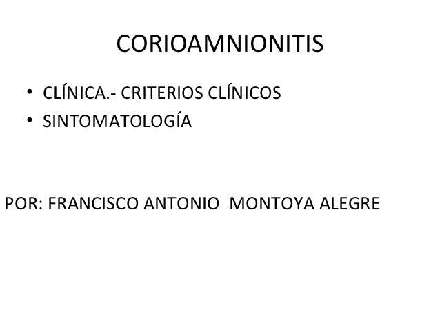 CORIOAMNIONITIS  • CLÍNICA.- CRITERIOS CLÍNICOS  • SINTOMATOLOGÍAPOR: FRANCISCO ANTONIO MONTOYA ALEGRE