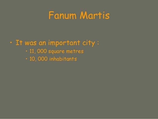 Fanum Martis • It was an important city : • 11, 000 square metres • 10, 000 inhabitants