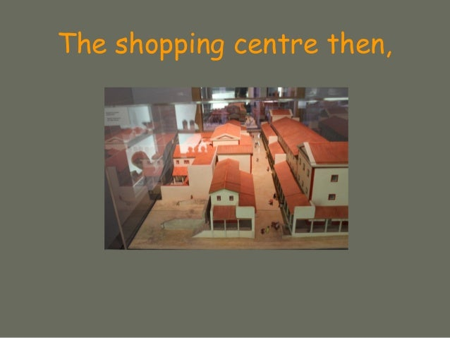 The shopping centre then,
