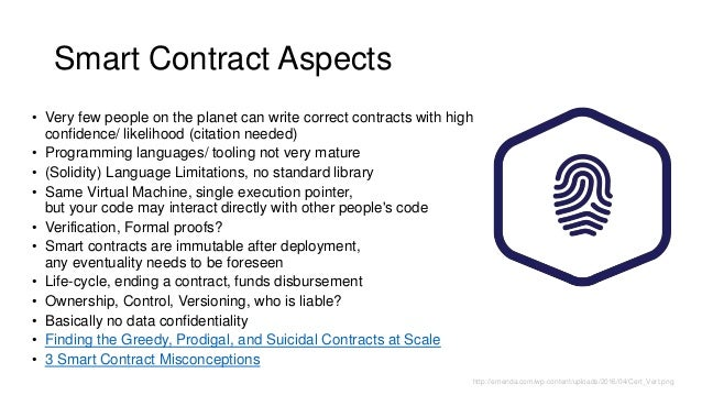 Smart Contract Aspects • Very few people on the planet can write correct contracts with high confidence/ likelihood (citat...
