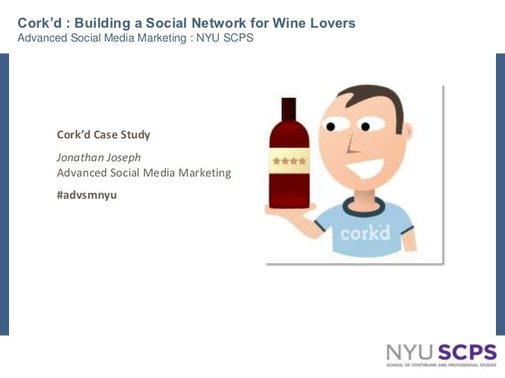 Cork'd : Building a Social Network for Wine LoversAdvanced Social Media Marketing : NYU SCPS<br />Cork'd Case Study <br />...