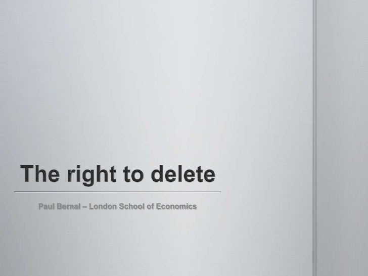 The right to delete<br />Paul Bernal – London School of Economics<br />
