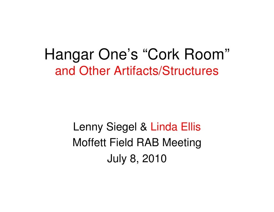 "Hangar One's ""Cork Room""  and Other Artifacts/Structures        Lenny Siegel & Linda Ellis     Moffett Field RAB Meeting  ..."