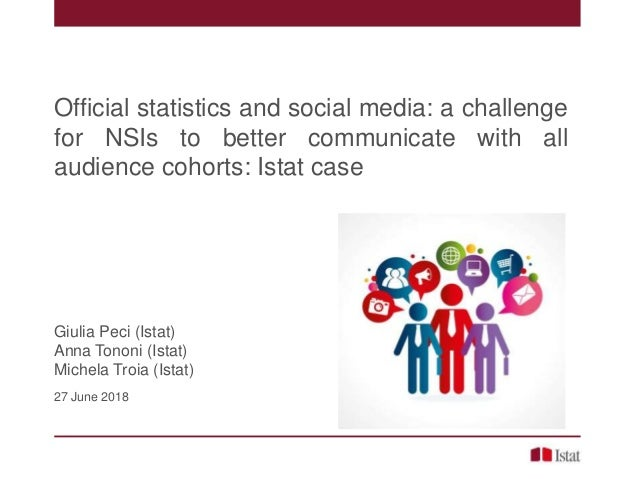 Official statistics and social media: a challenge for NSIs to better communicate with all audience cohorts: Istat case Giu...