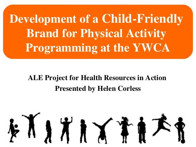 Development of a Child-Friendly  Brand for Physical Activity  Programming at the YWCA   ALE Project for Health Resources i...