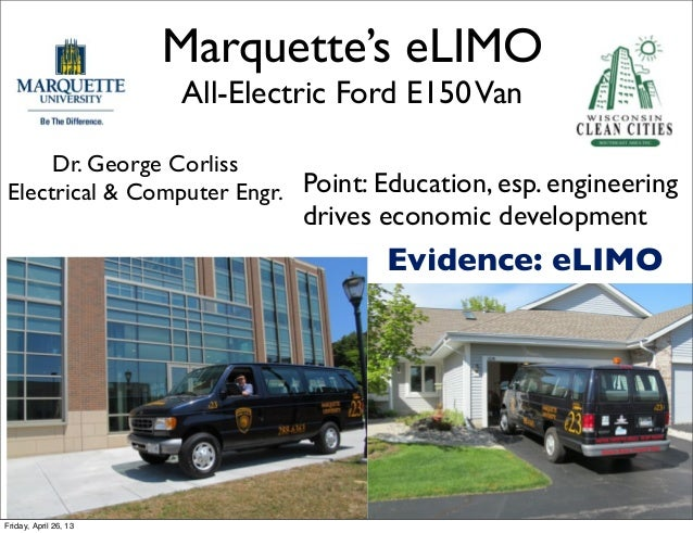 Marquette's eLIMOAll-Electric Ford E150VanDr. George CorlissElectrical & Computer Engr. Point: Education, esp. engineering...